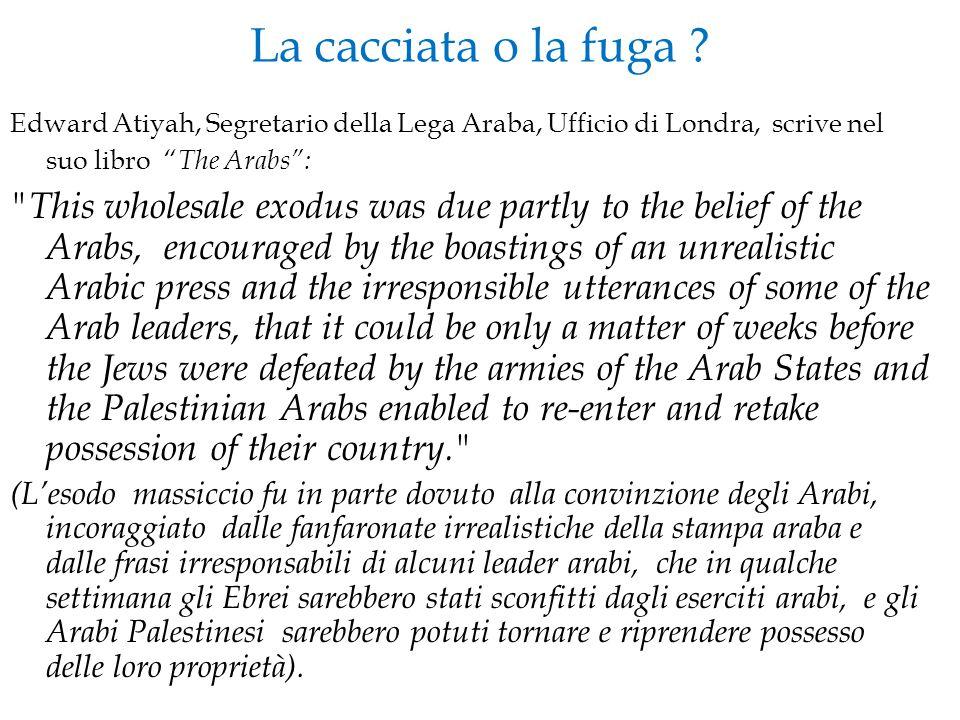 La cacciata o la fuga Edward Atiyah, Segretario della Lega Araba, Ufficio di Londra, scrive nel suo libro The Arabs :