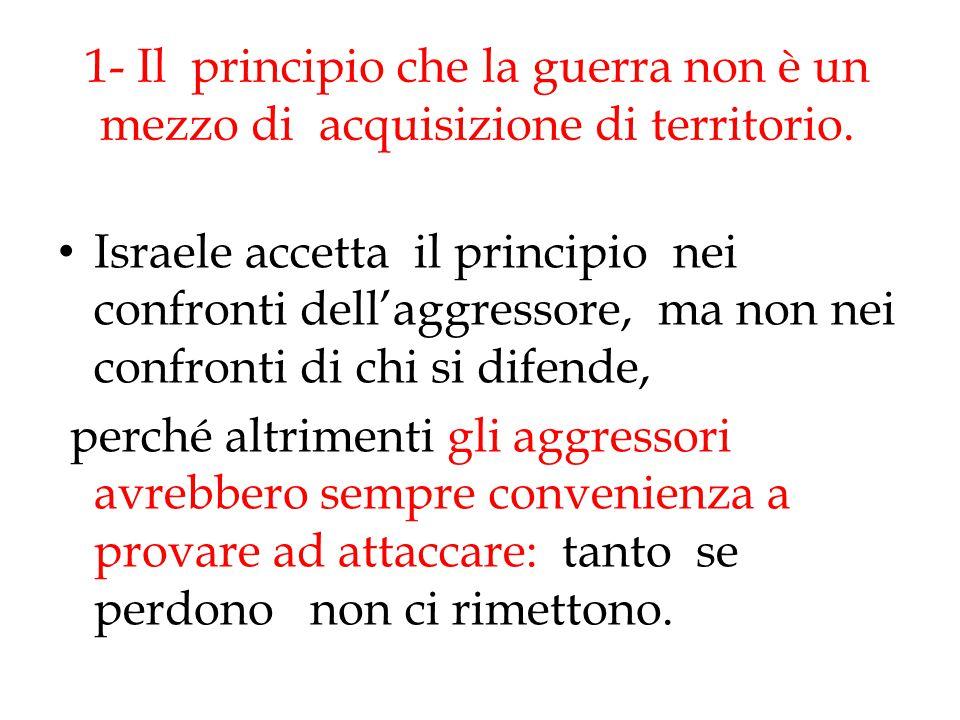 1- Il principio che la guerra non è un mezzo di acquisizione di territorio.