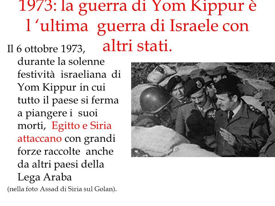 1973: la guerra di Yom Kippur è l 'ultima guerra di Israele con altri stati.