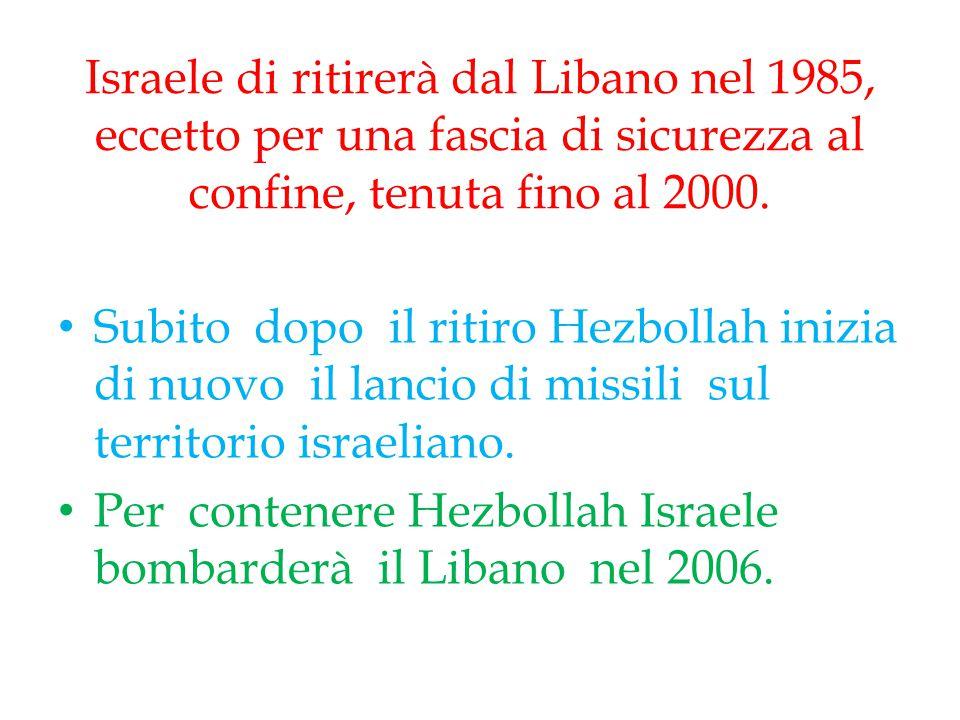 Israele di ritirerà dal Libano nel 1985, eccetto per una fascia di sicurezza al confine, tenuta fino al 2000.