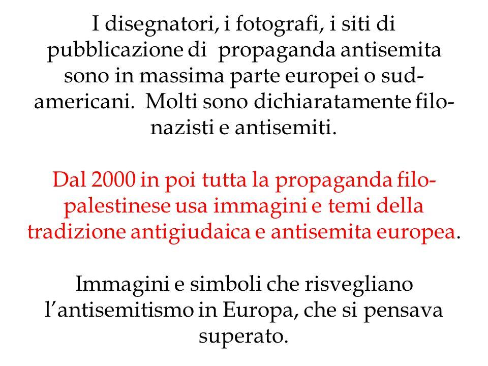I disegnatori, i fotografi, i siti di pubblicazione di propaganda antisemita sono in massima parte europei o sud-americani. Molti sono dichiaratamente filo-nazisti e antisemiti.
