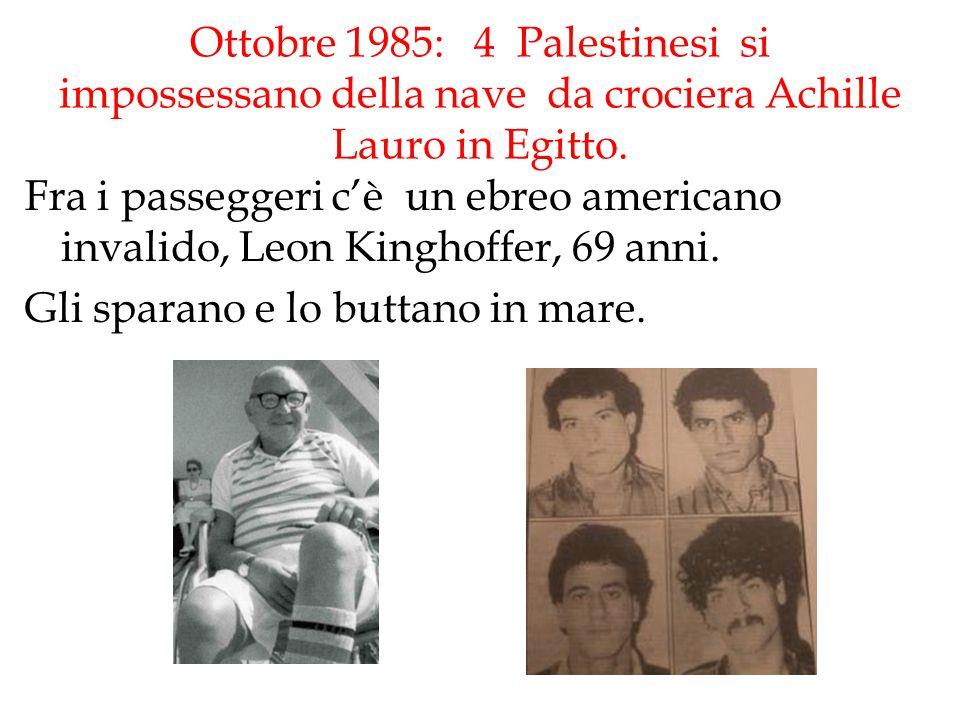 Ottobre 1985: 4 Palestinesi si impossessano della nave da crociera Achille Lauro in Egitto.