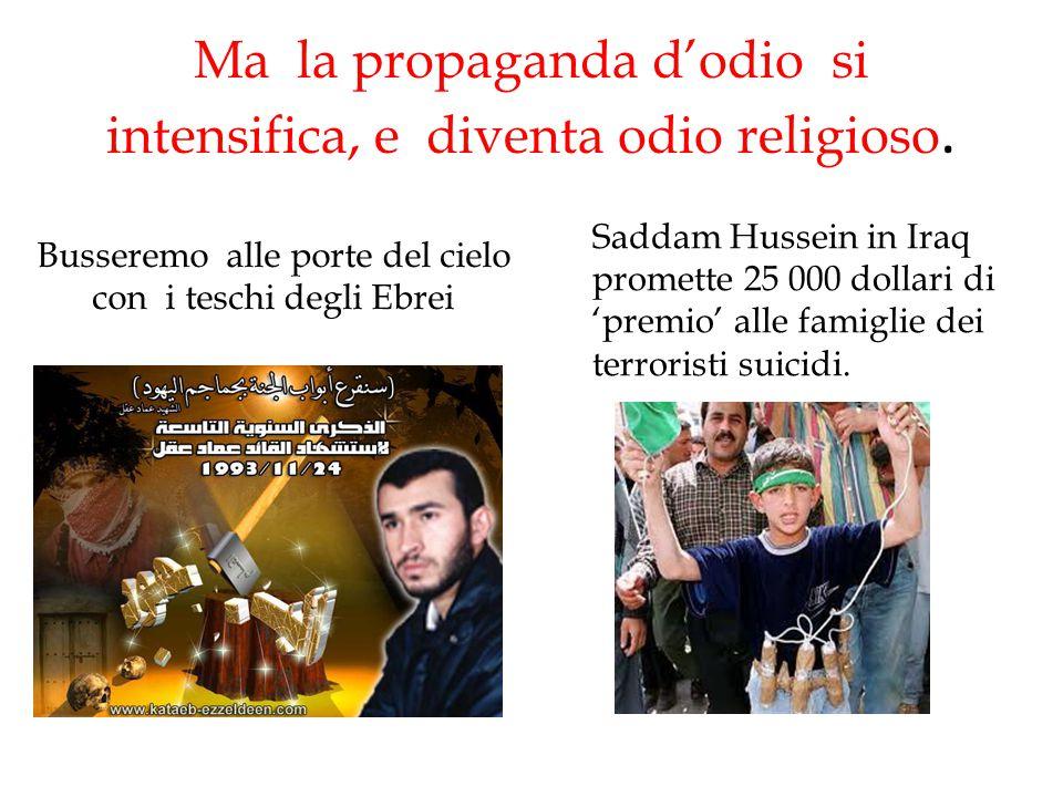 Ma la propaganda d'odio si intensifica, e diventa odio religioso.