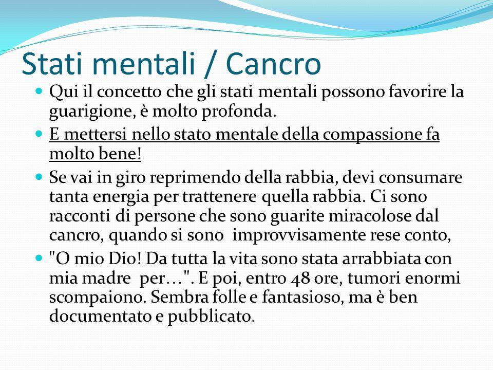 Stati mentali / Cancro Qui il concetto che gli stati mentali possono favorire la guarigione, è molto profonda.
