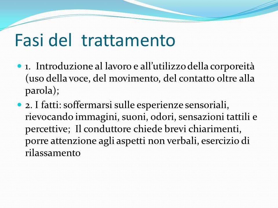 Fasi del trattamento 1. Introduzione al lavoro e all'utilizzo della corporeità (uso della voce, del movimento, del contatto oltre alla parola);