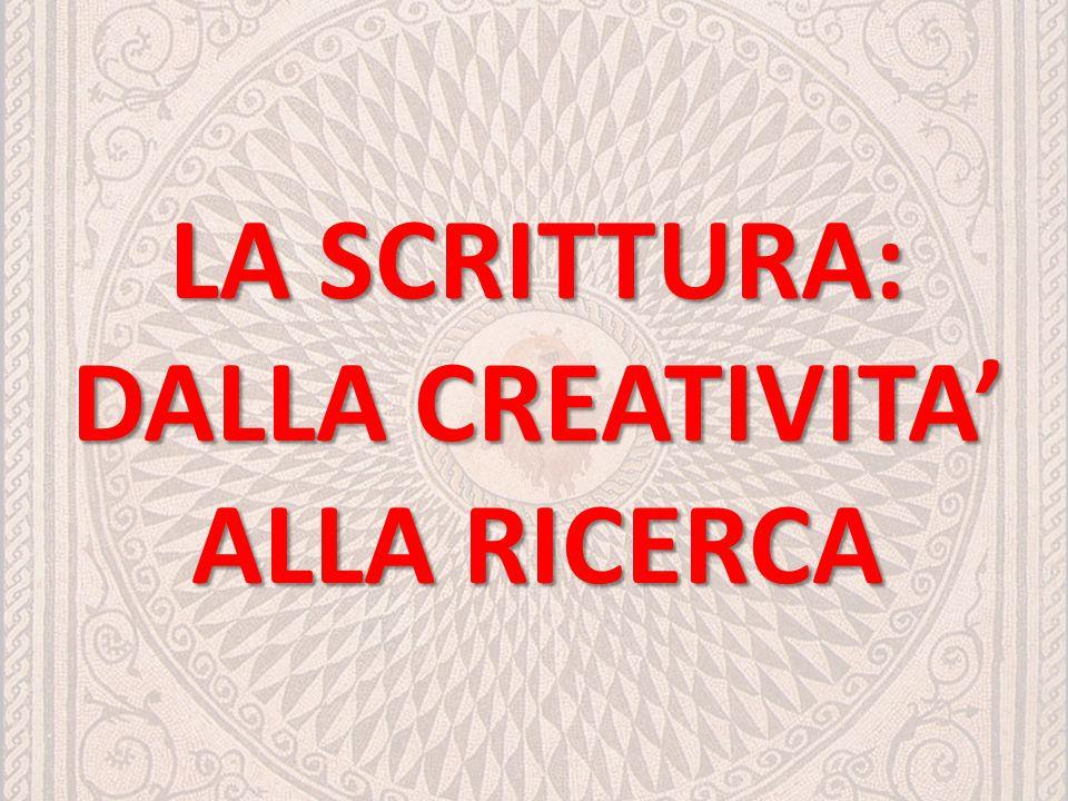 LA SCRITTURA: DALLA CREATIVITA' ALLA RICERCA