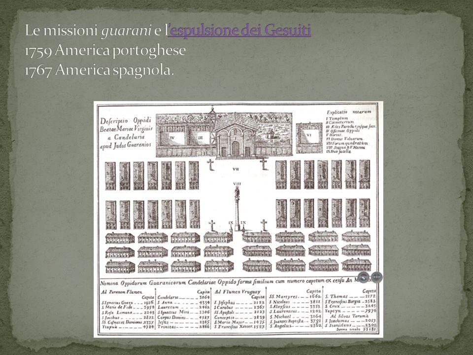 Le missioni guarani e l'espulsione dei Gesuiti 1759 America portoghese 1767 America spagnola.