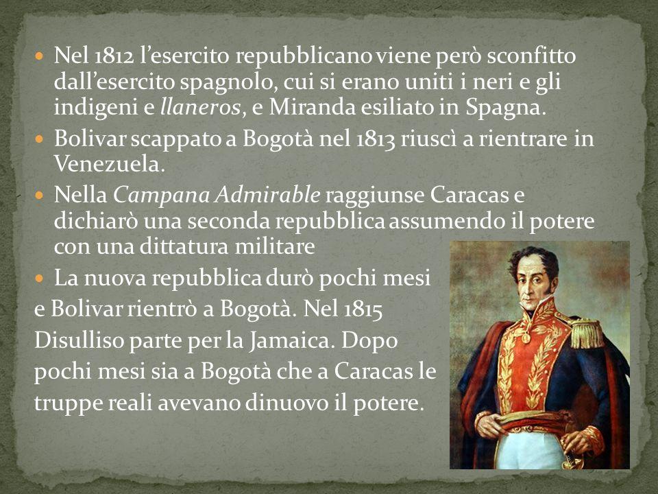Nel 1812 l'esercito repubblicano viene però sconfitto dall'esercito spagnolo, cui si erano uniti i neri e gli indigeni e llaneros, e Miranda esiliato in Spagna.