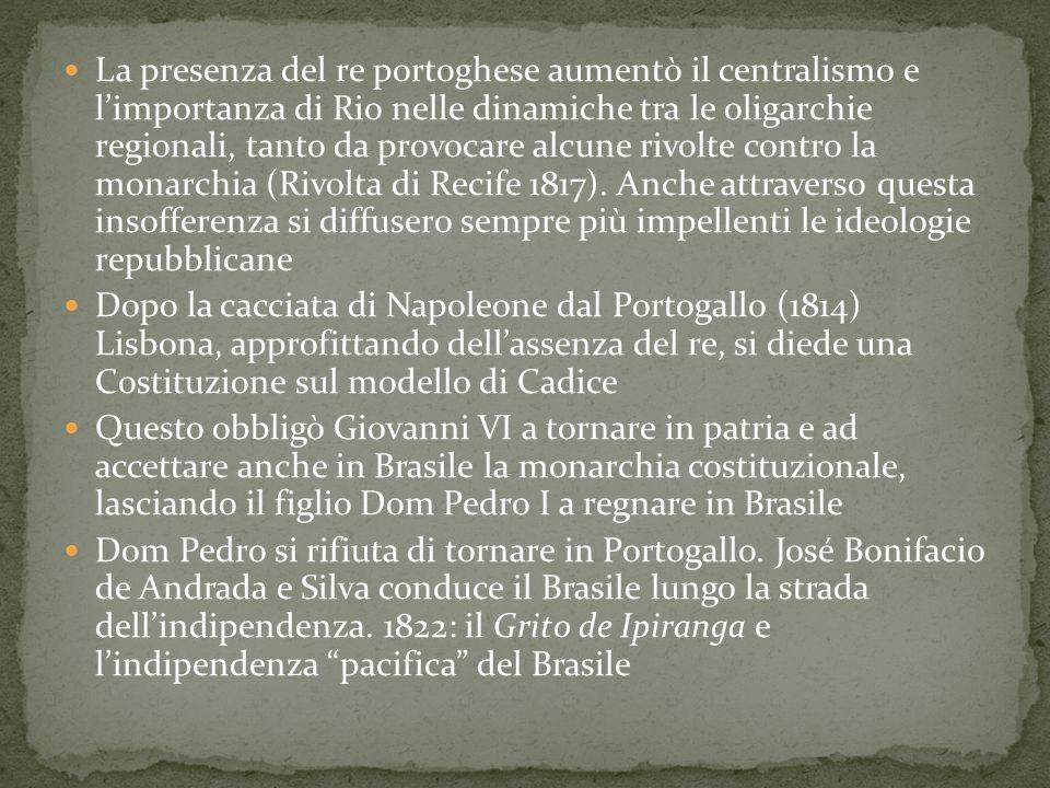 La presenza del re portoghese aumentò il centralismo e l'importanza di Rio nelle dinamiche tra le oligarchie regionali, tanto da provocare alcune rivolte contro la monarchia (Rivolta di Recife 1817). Anche attraverso questa insofferenza si diffusero sempre più impellenti le ideologie repubblicane