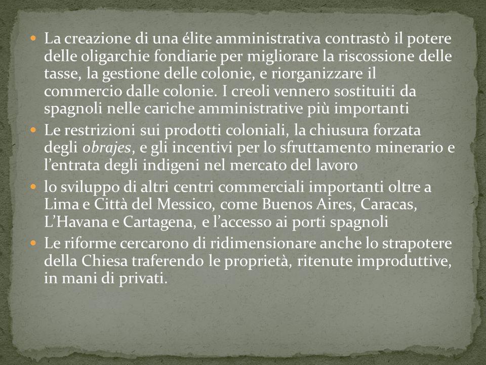 La creazione di una élite amministrativa contrastò il potere delle oligarchie fondiarie per migliorare la riscossione delle tasse, la gestione delle colonie, e riorganizzare il commercio dalle colonie. I creoli vennero sostituiti da spagnoli nelle cariche amministrative più importanti