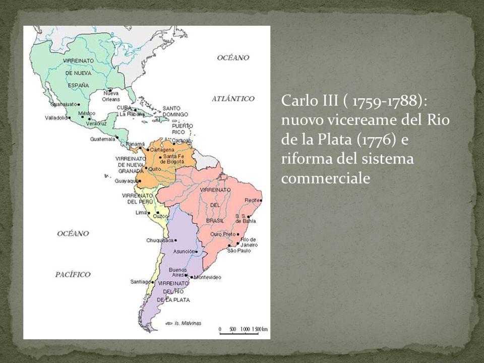 Carlo III ( 1759-1788): nuovo vicereame del Rio de la Plata (1776) e riforma del sistema commerciale