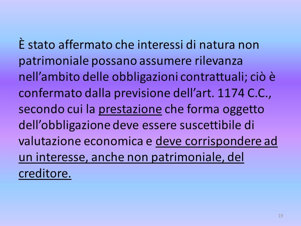 È stato affermato che interessi di natura non patrimoniale possano assumere rilevanza nell'ambito delle obbligazioni contrattuali; ciò è confermato dalla previsione dell'art.