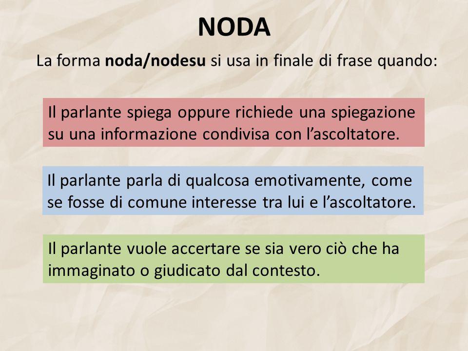 NODA La forma noda/nodesu si usa in finale di frase quando: