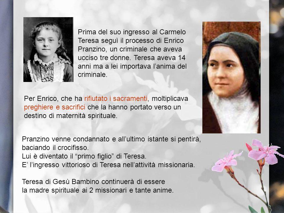 Prima del suo ingresso al Carmelo Teresa seguì il processo di Enrico Pranzino, un criminale che aveva ucciso tre donne. Teresa aveva 14 anni ma a lei importava l'anima del criminale.