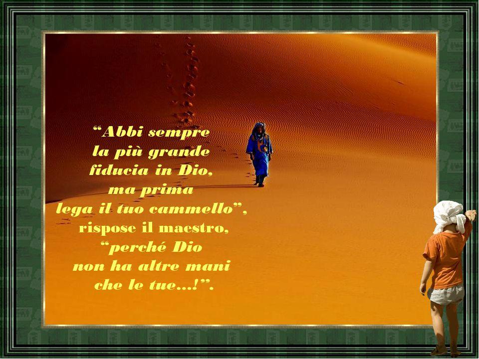 Abbi sempre la più grande. fiducia in Dio, ma prima. lega il tuo cammello , rispose il maestro,
