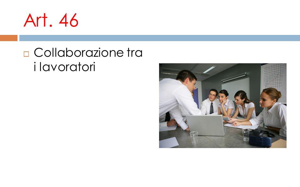 Art. 46 Collaborazione tra i lavoratori