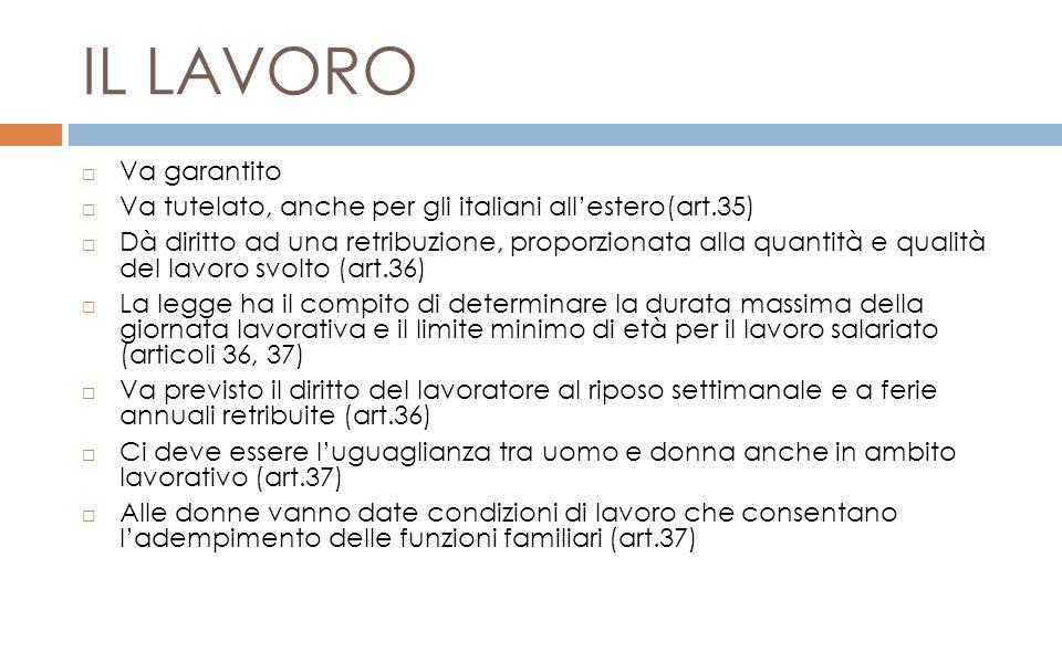 IL LAVORO Va garantito. Va tutelato, anche per gli italiani all'estero(art.35)