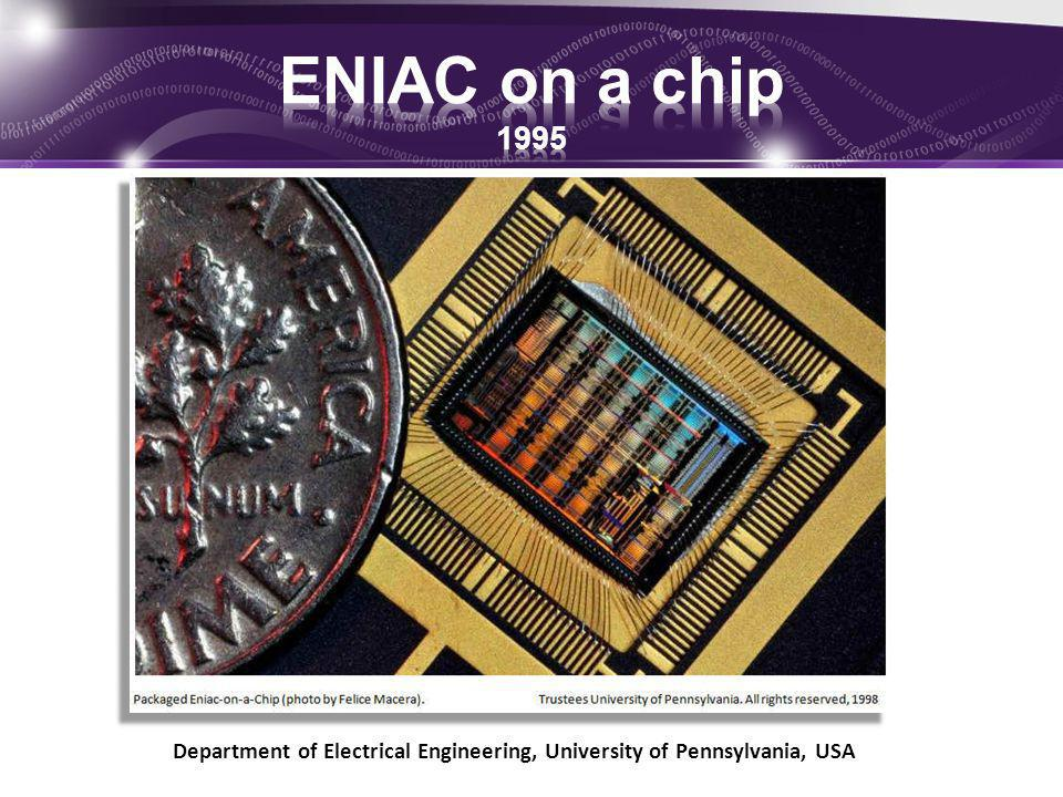 ENIAC on a chip 1995 Department of Electrical Engineering, University of Pennsylvania, USA
