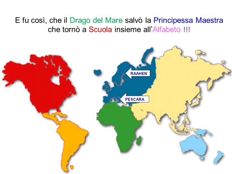 E fu così, che il Drago del Mare salvò la Principessa Maestra che tornò a Scuola insieme all'Alfabeto !!!