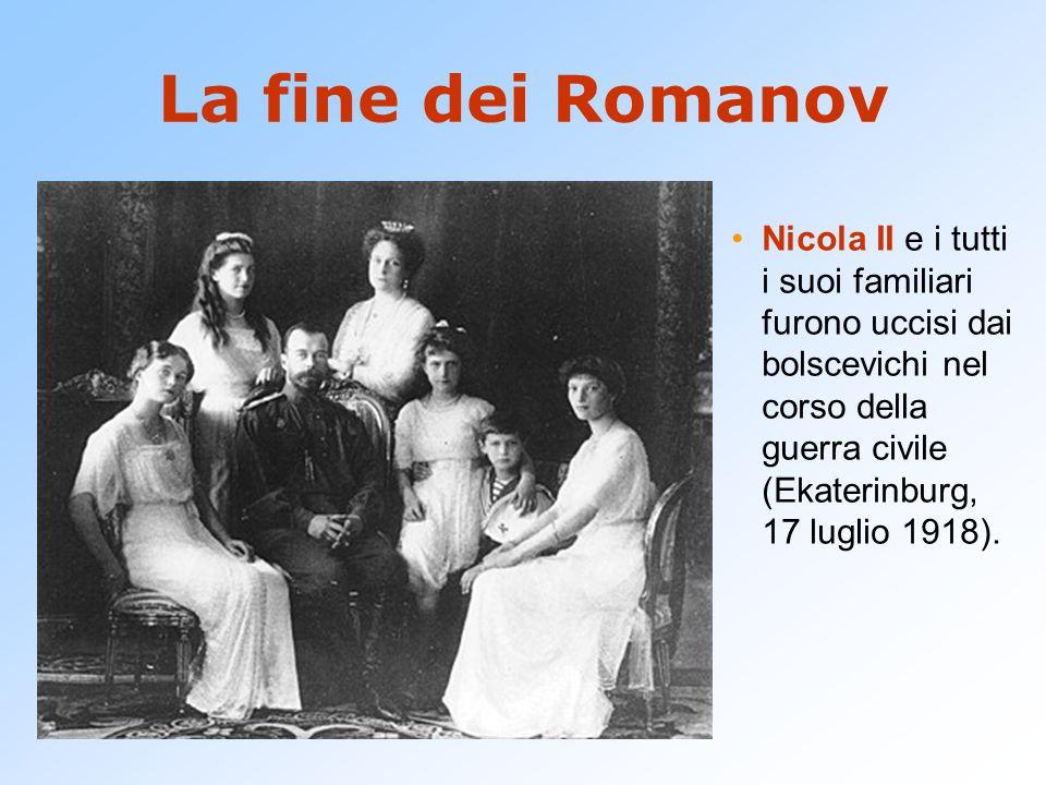 La fine dei Romanov Nicola II e i tutti i suoi familiari furono uccisi dai bolscevichi nel corso della guerra civile (Ekaterinburg, 17 luglio 1918).