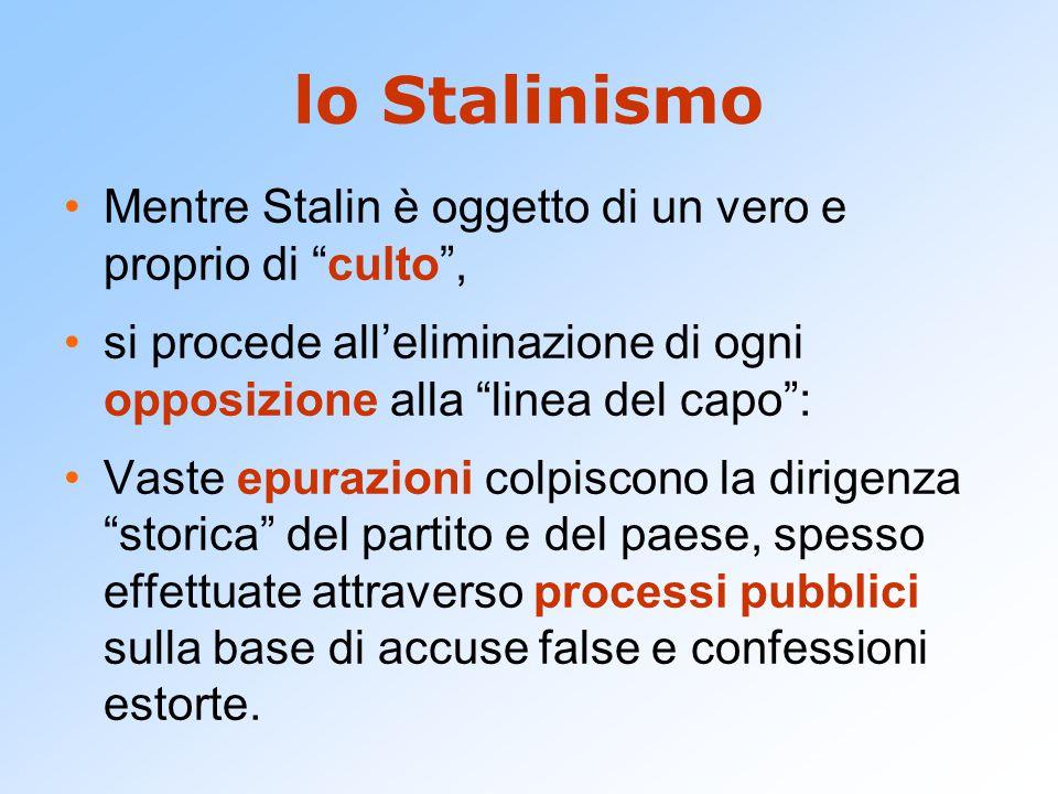 lo Stalinismo Mentre Stalin è oggetto di un vero e proprio di culto ,