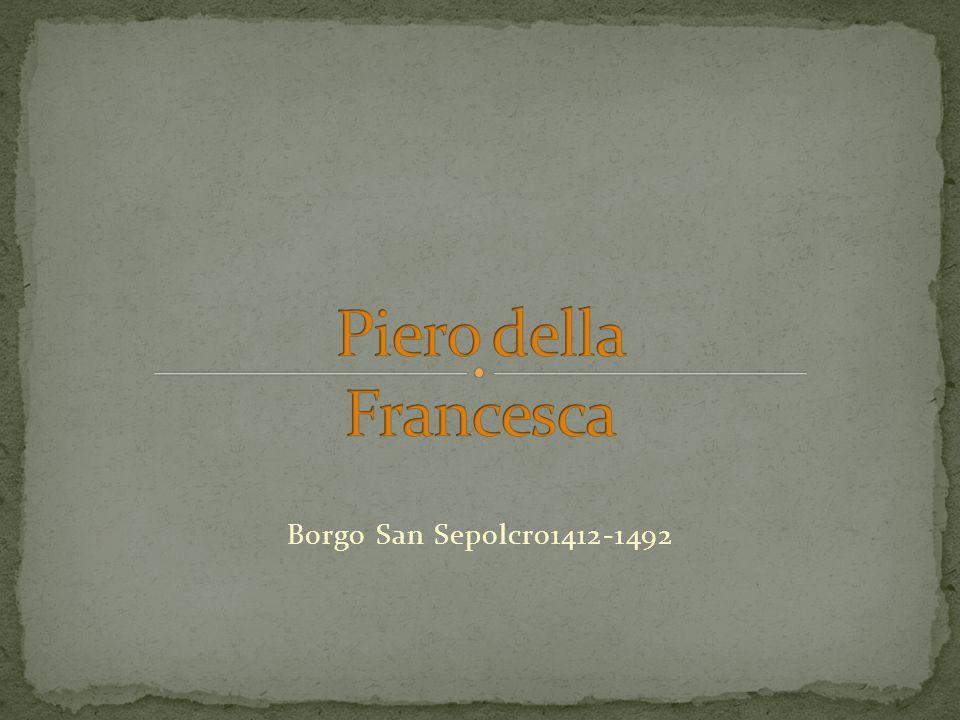 Piero della Francesca Borgo San Sepolcro1412-1492