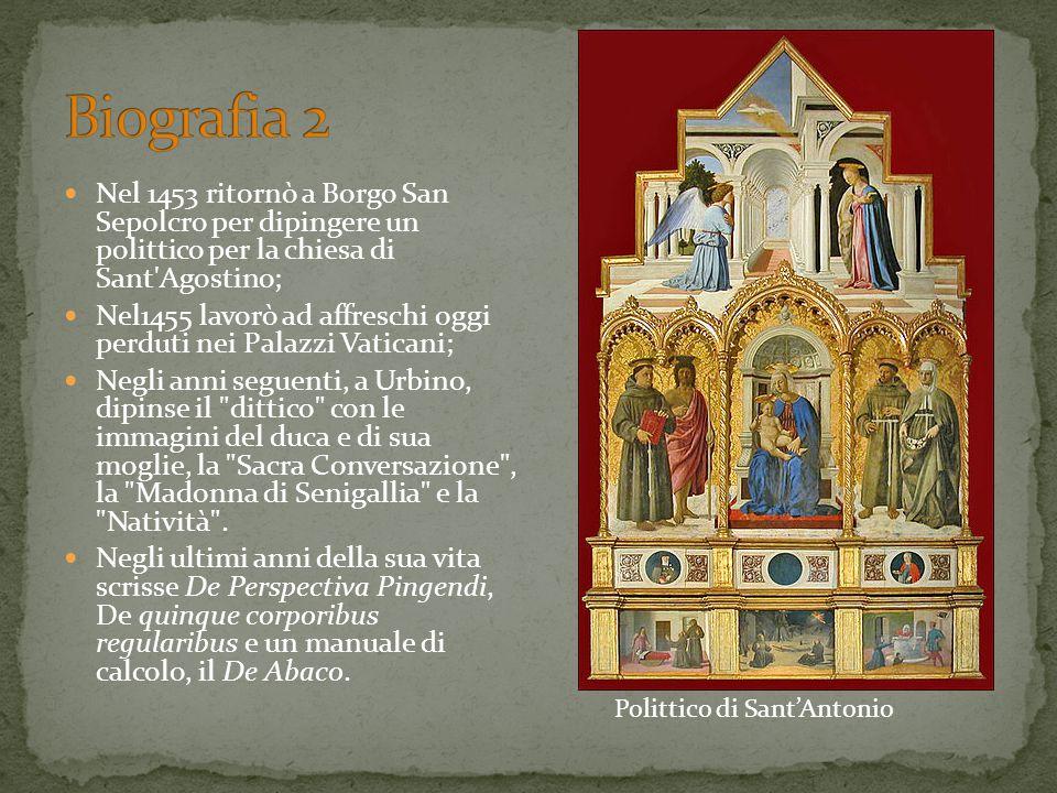 Biografia 2 Nel 1453 ritornò a Borgo San Sepolcro per dipingere un polittico per la chiesa di Sant Agostino;
