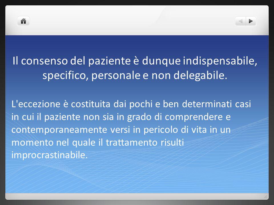 Il consenso del paziente è dunque indispensabile, specifico, personale e non delegabile.