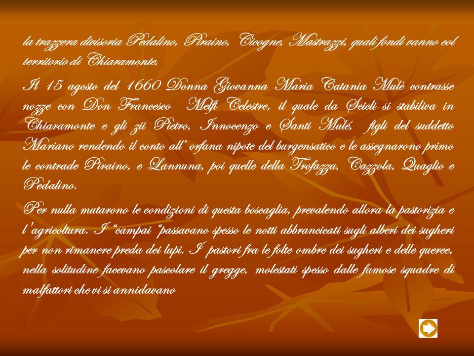 la trazzera divisoria Pedalino, Piraino, Cicogne, Mastrazzi, quali fondi vanno col territorio di Chiaramonte.