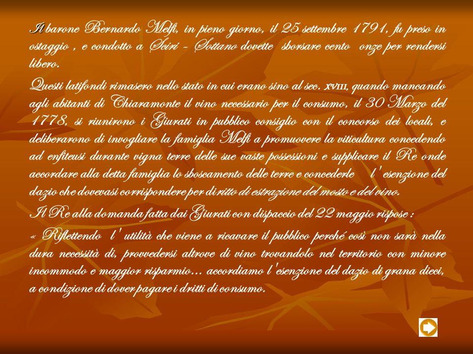 Il barone Bernardo Melfi, in pieno giorno, il 25 settembre 1791, fu preso in ostaggio , e condotto a Sciri - Sottano dovette sborsare cento onze per rendersi libero.