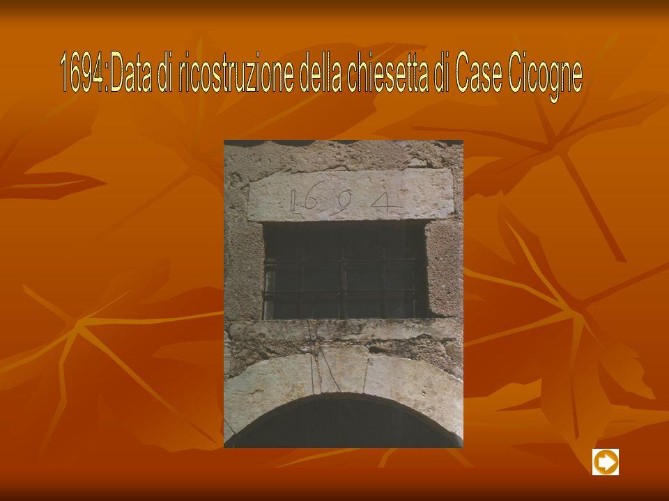 1694:Data di ricostruzione della chiesetta di Case Cicogne