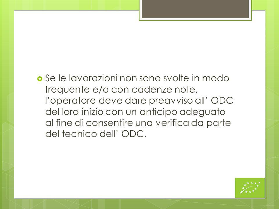 Se le lavorazioni non sono svolte in modo frequente e/o con cadenze note, l'operatore deve dare preavviso all' ODC del loro inizio con un anticipo adeguato al fine di consentire una verifica da parte del tecnico dell' ODC.