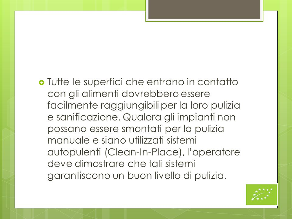 Tutte le superfici che entrano in contatto con gli alimenti dovrebbero essere facilmente raggiungibili per la loro pulizia e sanificazione.