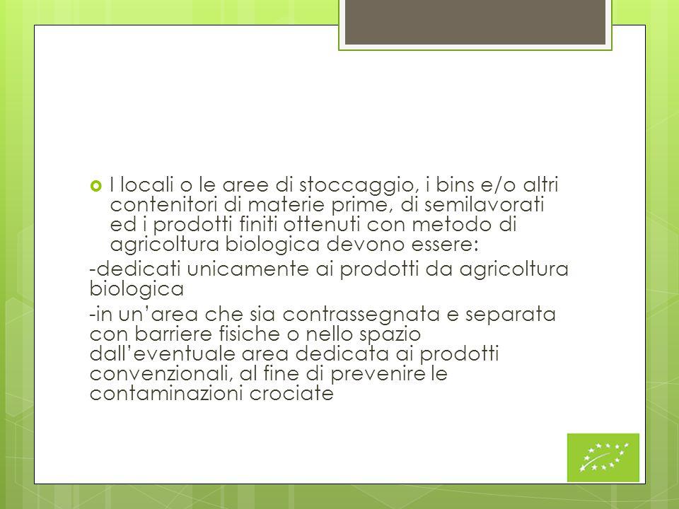 I locali o le aree di stoccaggio, i bins e/o altri contenitori di materie prime, di semilavorati ed i prodotti finiti ottenuti con metodo di agricoltura biologica devono essere: