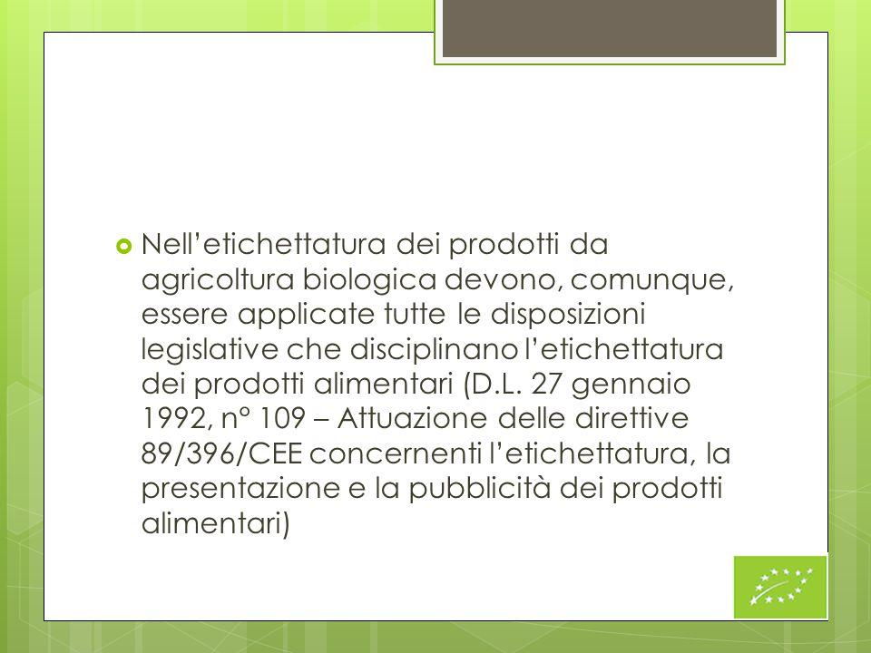 Nell'etichettatura dei prodotti da agricoltura biologica devono, comunque, essere applicate tutte le disposizioni legislative che disciplinano l'etichettatura dei prodotti alimentari (D.L.
