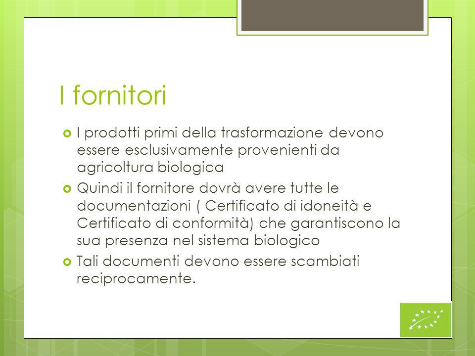 I fornitori I prodotti primi della trasformazione devono essere esclusivamente provenienti da agricoltura biologica.