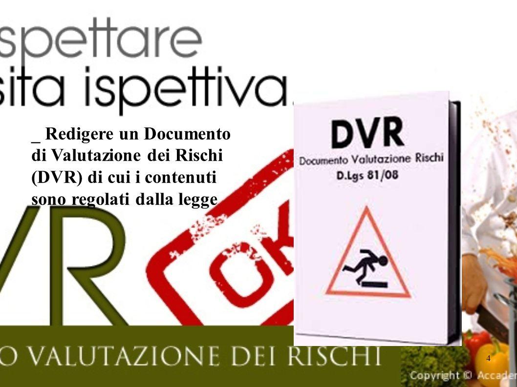 _ Redigere un Documento di Valutazione dei Rischi (DVR) di cui i contenuti sono regolati dalla legge