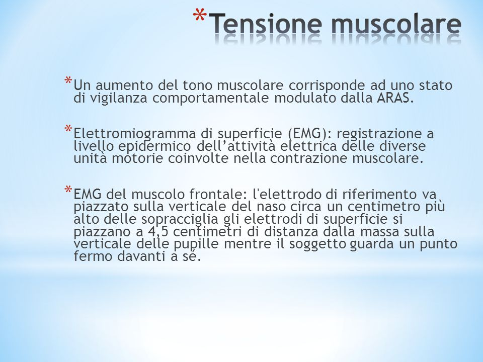Tensione muscolare Un aumento del tono muscolare corrisponde ad uno stato di vigilanza comportamentale modulato dalla ARAS.
