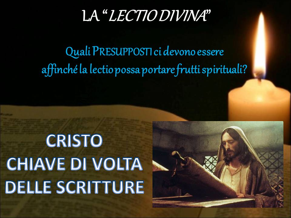 LA LECTIO DIVINA CRISTO CHIAVE DI VOLTA DELLE SCRITTURE