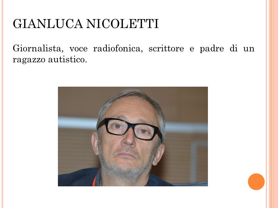 GIANLUCA NICOLETTI Giornalista, voce radiofonica, scrittore e padre di un ragazzo autistico.