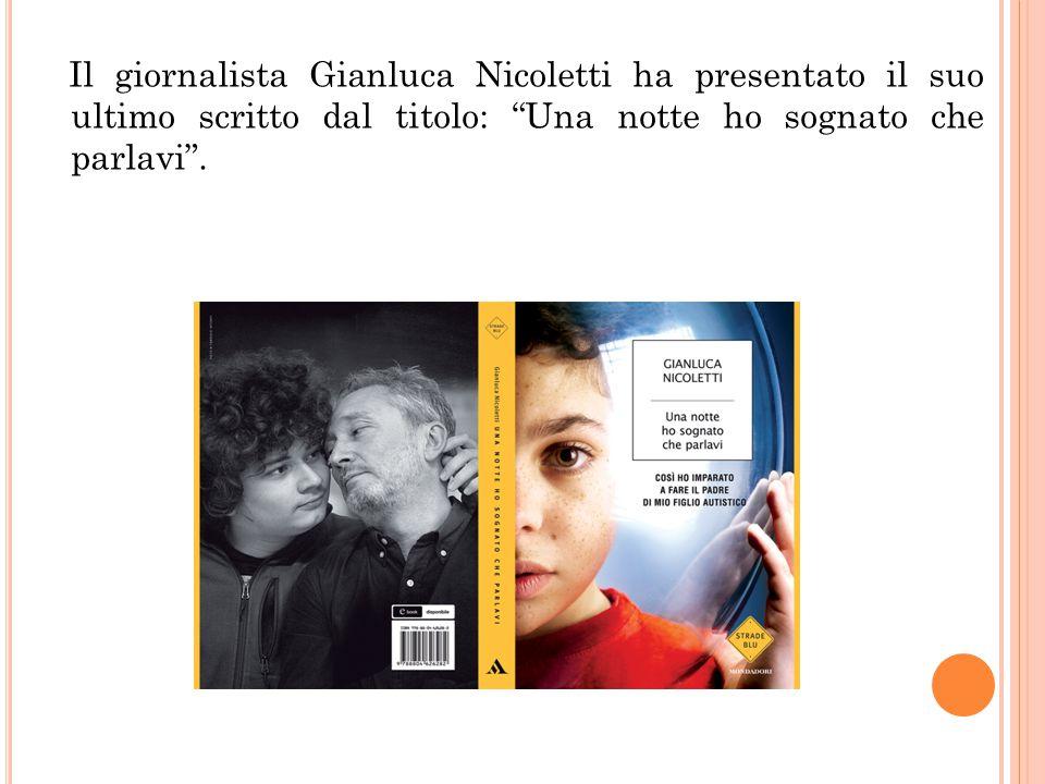 Il giornalista Gianluca Nicoletti ha presentato il suo ultimo scritto dal titolo: Una notte ho sognato che parlavi .