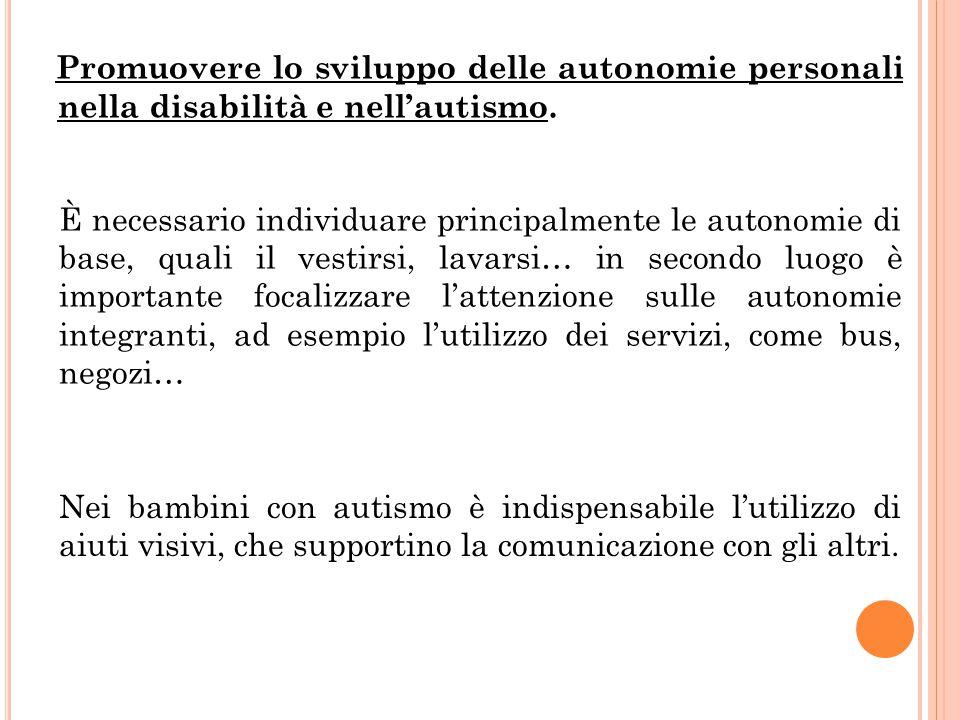 Promuovere lo sviluppo delle autonomie personali nella disabilità e nell'autismo.