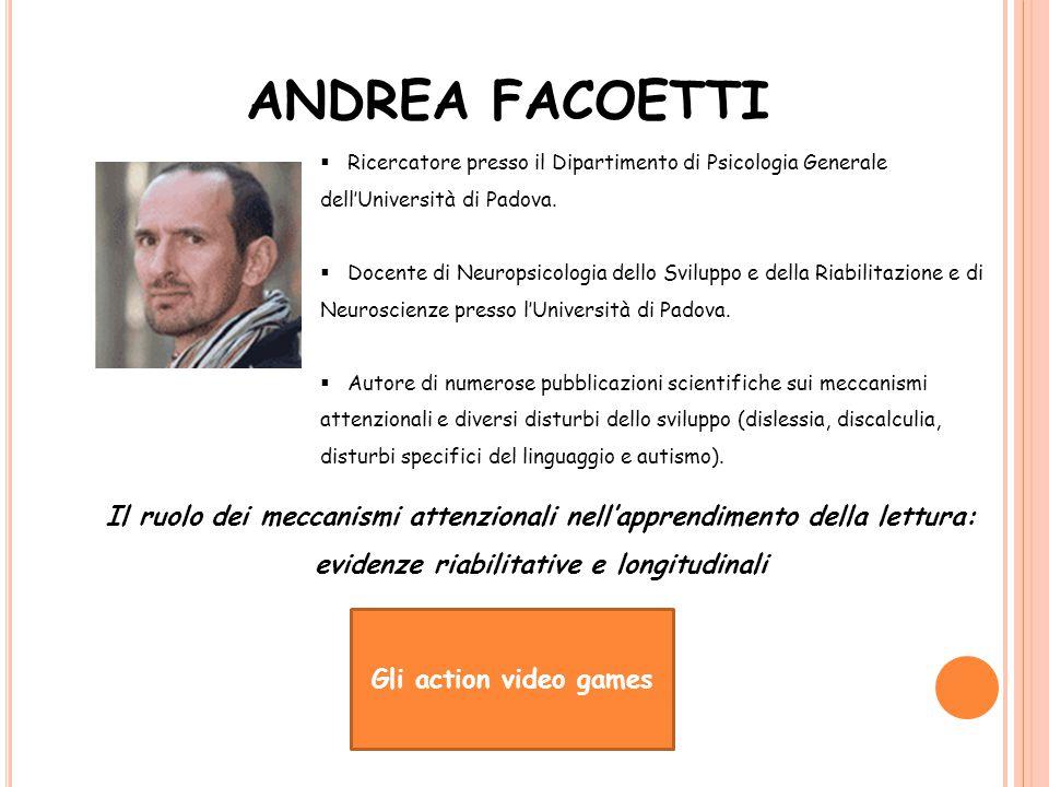 ANDREA FACOETTI Ricercatore presso il Dipartimento di Psicologia Generale dell'Università di Padova.