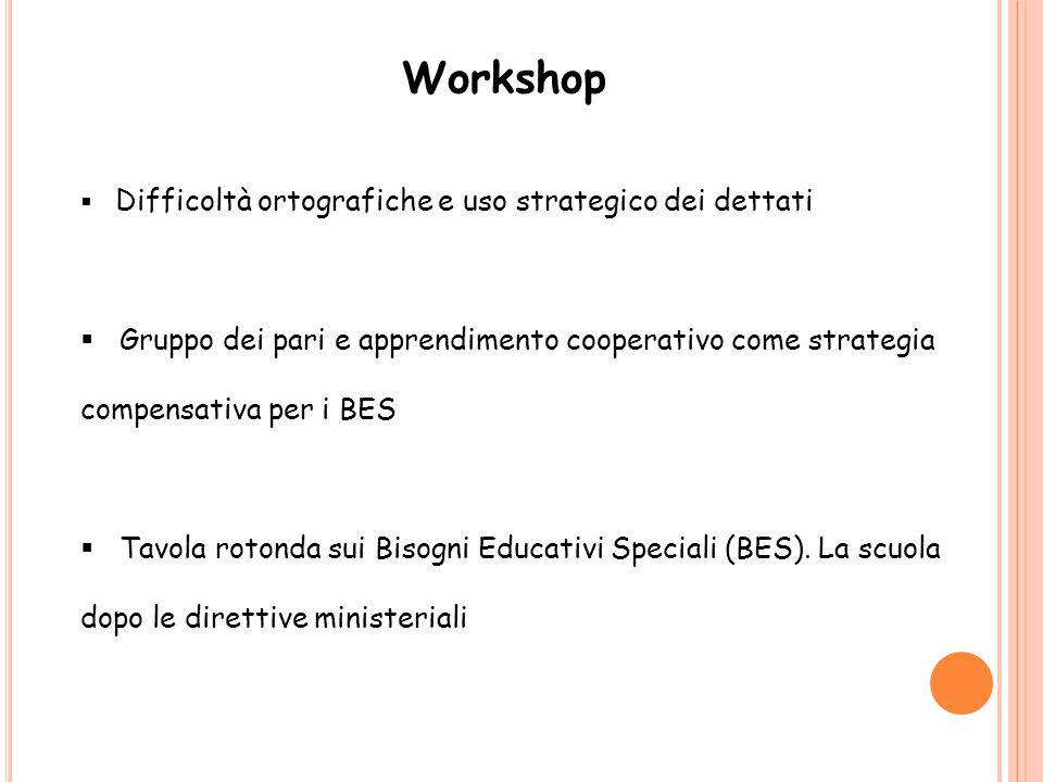 Workshop Difficoltà ortografiche e uso strategico dei dettati. Gruppo dei pari e apprendimento cooperativo come strategia compensativa per i BES.