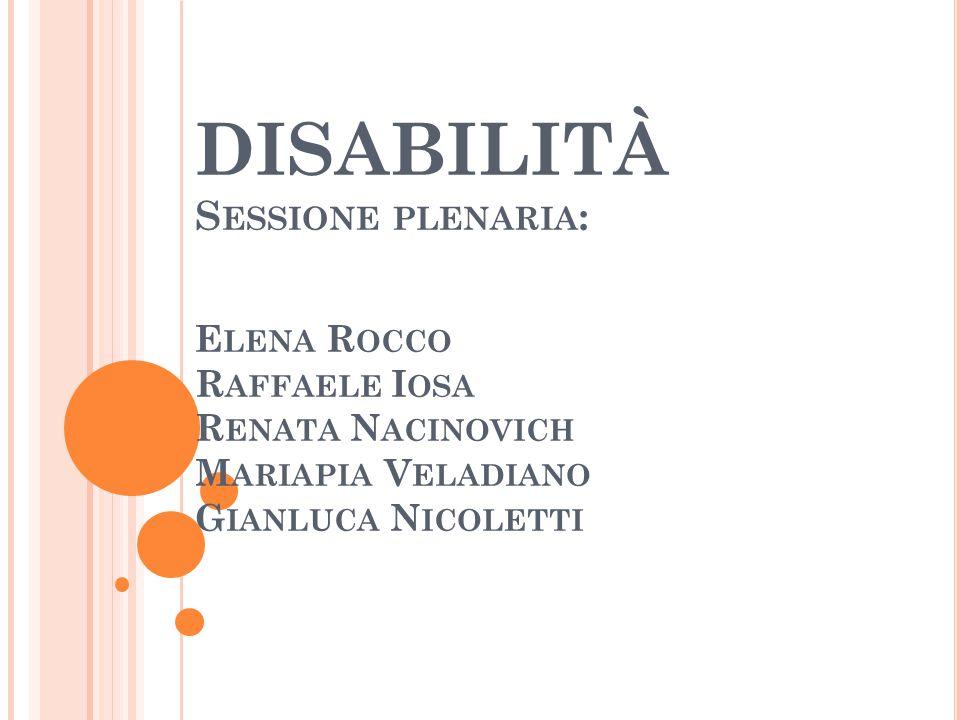 DISABILITÀ Sessione plenaria: Elena Rocco Raffaele Iosa Renata Nacinovich Mariapia Veladiano Gianluca Nicoletti
