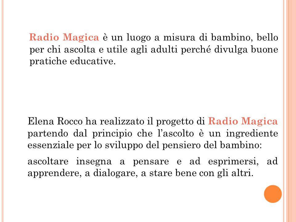 Radio Magica è un luogo a misura di bambino, bello per chi ascolta e utile agli adulti perché divulga buone pratiche educative.