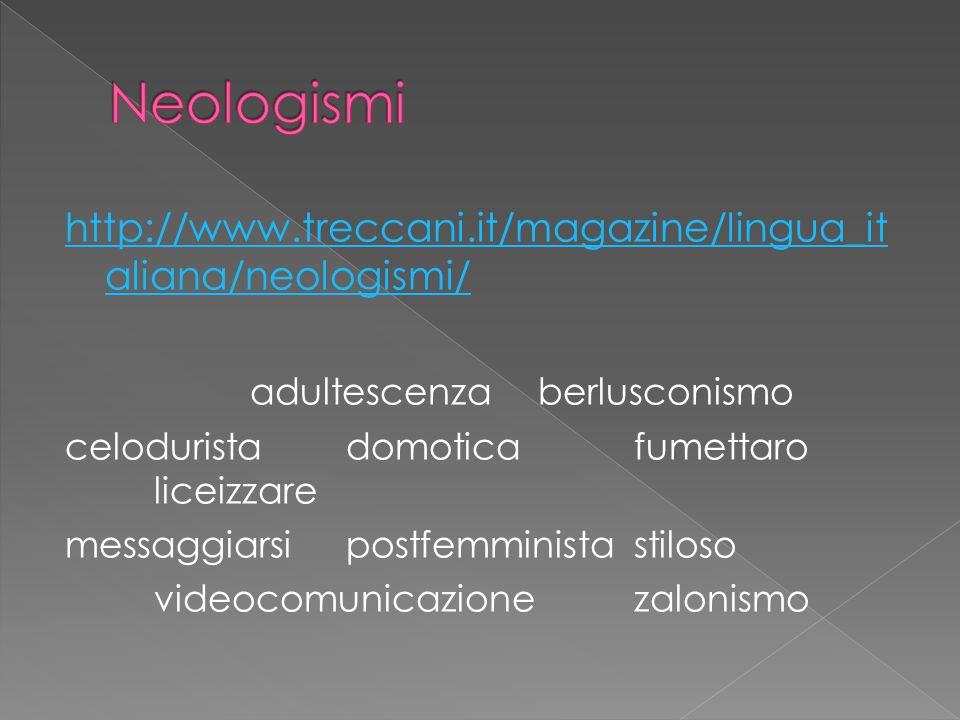 Neologismi http://www.treccani.it/magazine/lingua_italiana/neologismi/