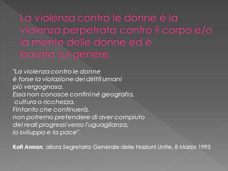 La violenza contro le donne è la violenza perpetrata contro il corpo e/o la mente delle donne ed è basata sul genere.