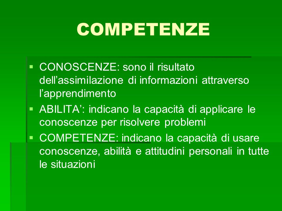 COMPETENZE CONOSCENZE: sono il risultato dell'assimilazione di informazioni attraverso l'apprendimento.