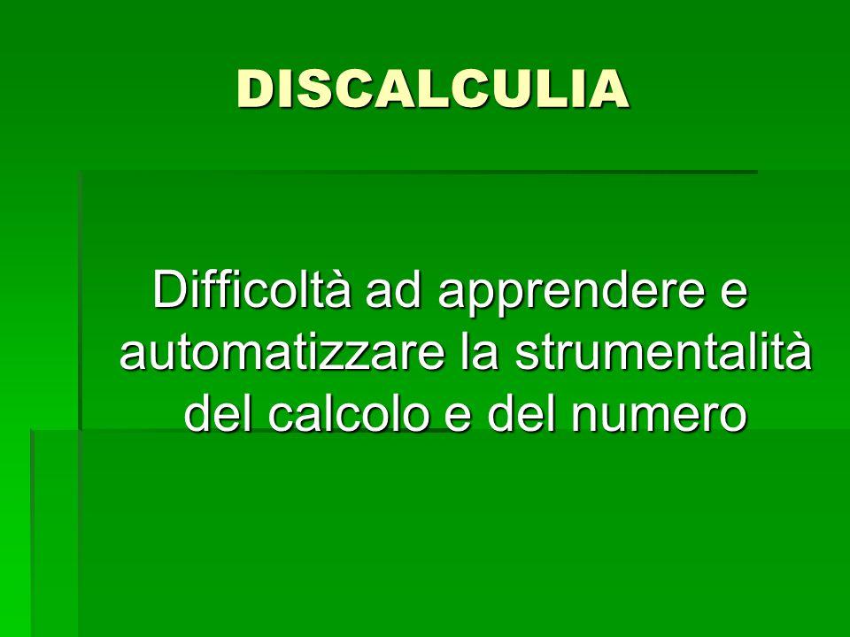 DISCALCULIA Difficoltà ad apprendere e automatizzare la strumentalità del calcolo e del numero